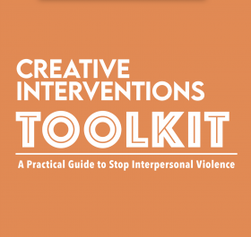 """Cover for Creative Interventions Toolkit cover with the subheadline """"A Practicle Guide to Stop Interpersonal Violence"""""""