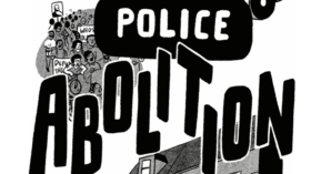 """The title """"Police Abolition 101"""" over an illustration of a cop car, people protesting, and neighbors helping each other"""