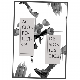 """""""Design Justice"""" """"Accion Politica"""" over black and white images of hands, high heeled boots, and roses"""